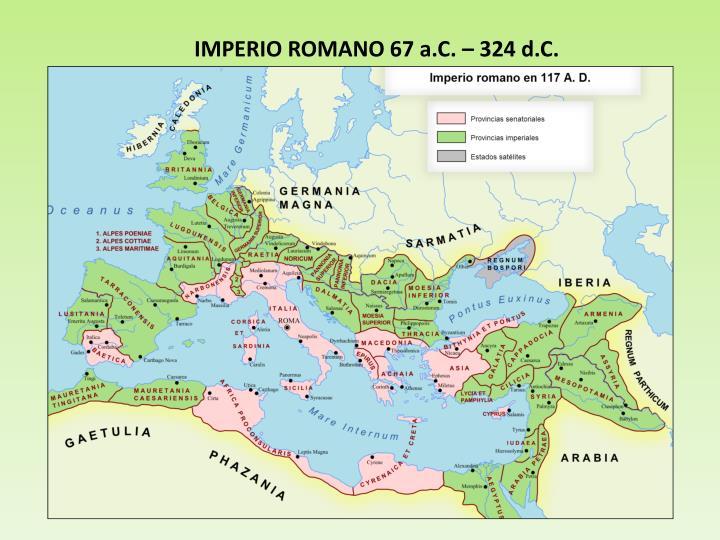 IMPERIO ROMANO 67 a.C. – 324 d.C.