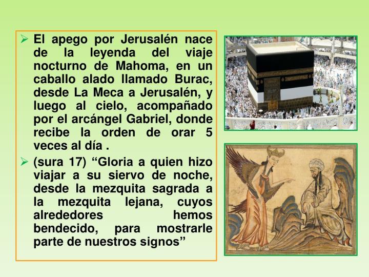 El apego por Jerusalén nace de la leyenda del viaje nocturno de Mahoma, en un caballo alado llamado