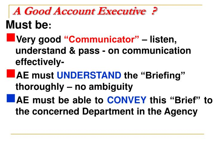 A Good Account Executive  ?