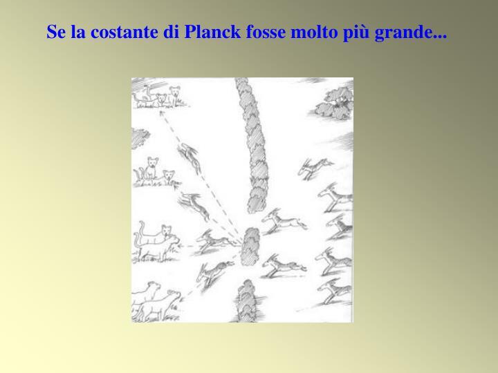 Se la costante di Planck fosse molto più grande...