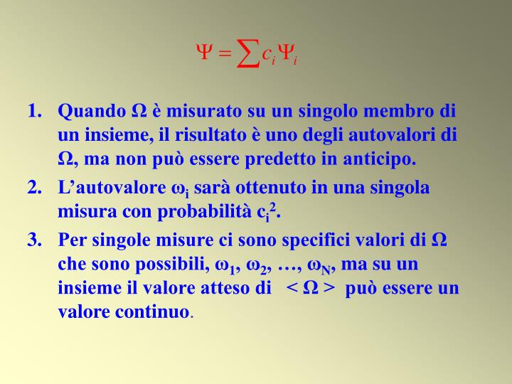 Quando Ω è misurato su un singolo membro di un insieme, il risultato è uno degli autovalori di Ω, ma non può essere predetto in anticipo.