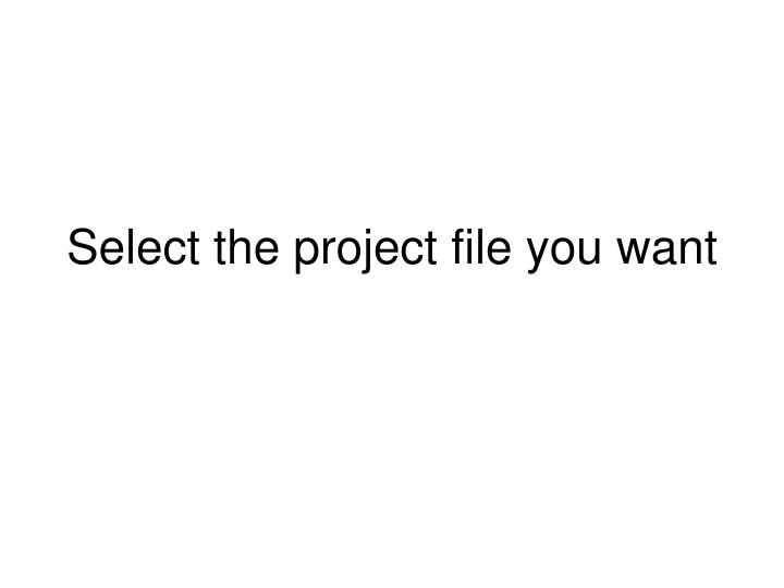 Select the project file you want