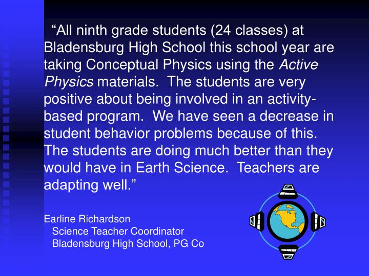 """All ninth grade students (24 classes) at Bladensburg High School this school year are taking Conceptual Physics using the"