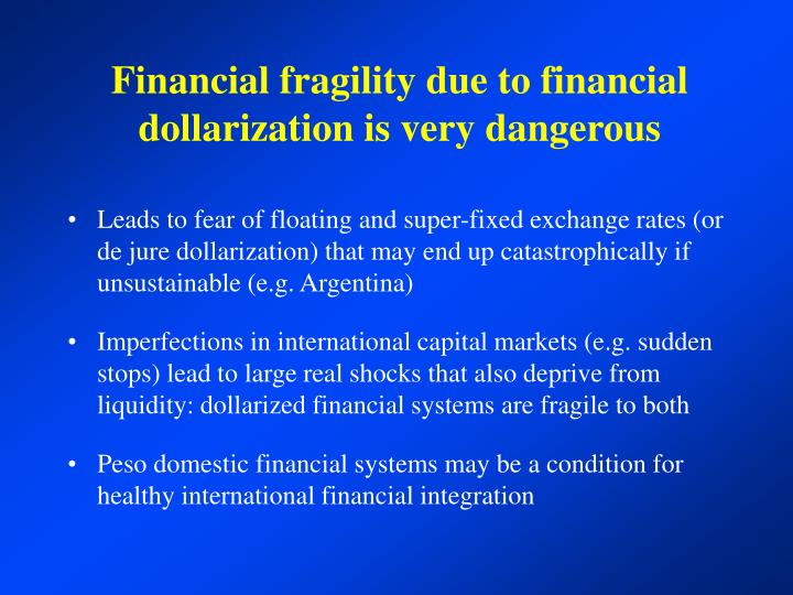 Financial fragility due to financial dollarization is very dangerous