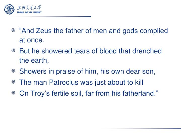 And Zeus the father of men and gods complied at once.