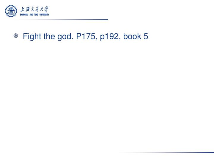 Fight the god. P175, p192, book 5