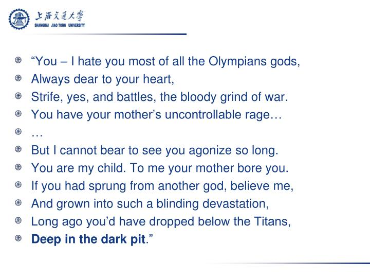 You  I hate you most of all the Olympians gods,
