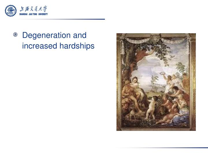 Degeneration and increased hardships