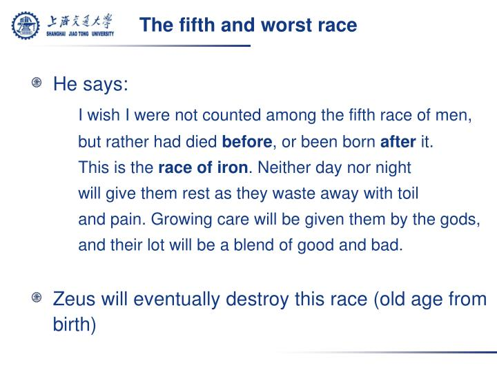 The fifth and worst race