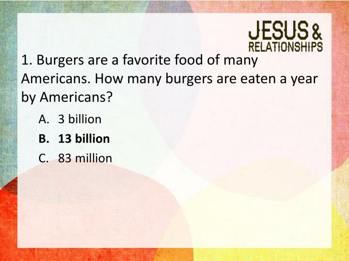 1. Burgers are a favorite food of many Americans. How many burgers are eaten a year by Americans?