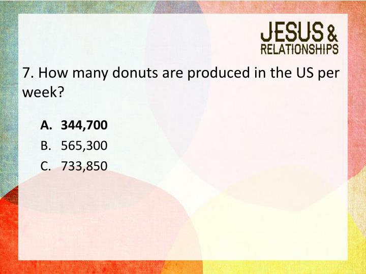 7. How many donuts are produced in the US per week?