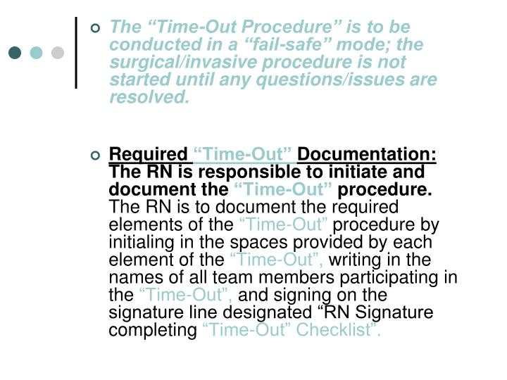 """The """"Time-Out Procedure"""" is to be conducted in a """"fail-safe"""" mode; the surgical/invasive procedure is not started until any questions/issues are resolved."""