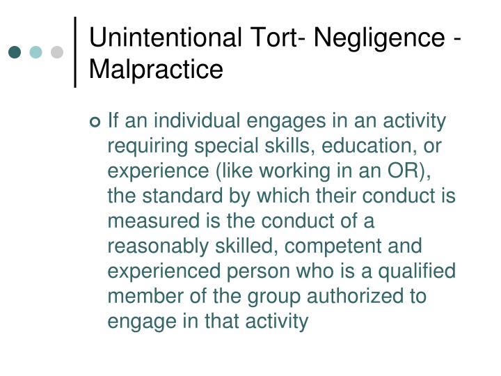 Unintentional Tort- Negligence - Malpractice