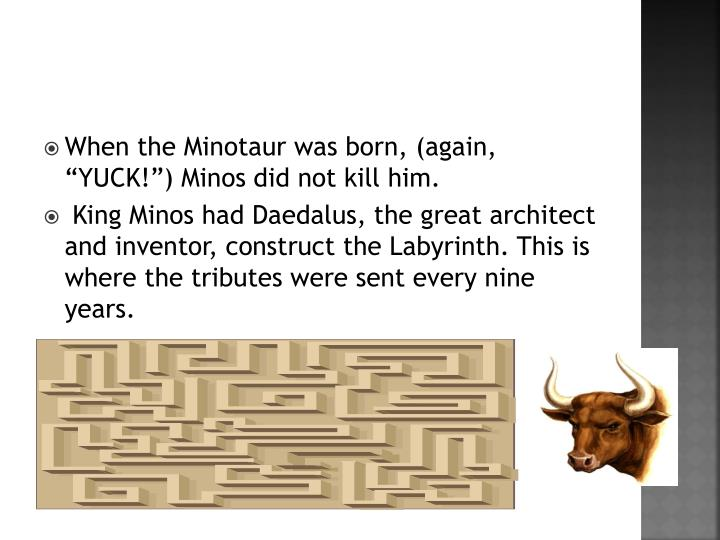 "When the Minotaur was born, (again, ""YUCK!"") Minos did not kill him."