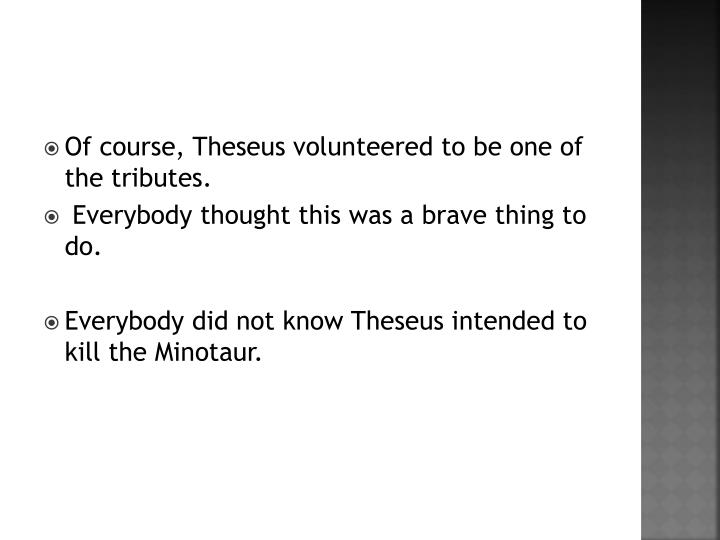 Of course, Theseus volunteered to be one of the tributes.