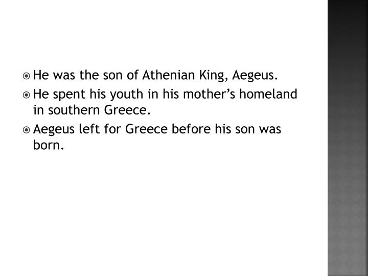 He was the son of Athenian King, Aegeus.