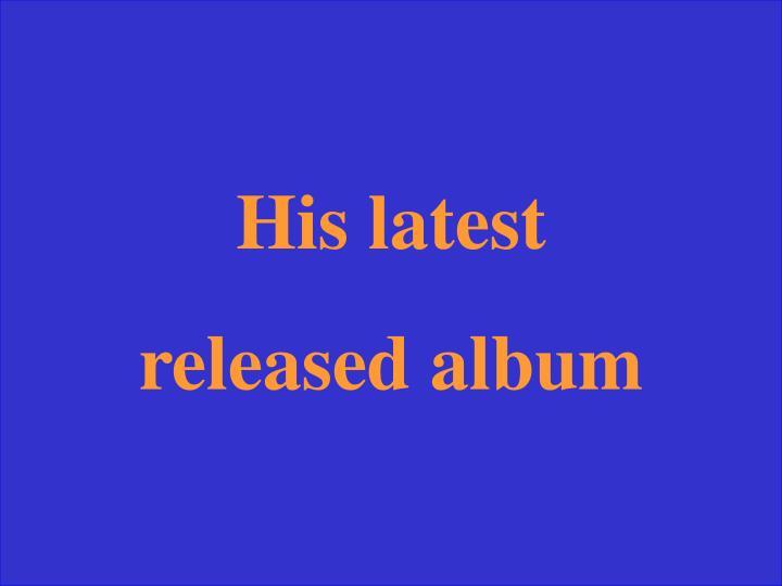 His latest