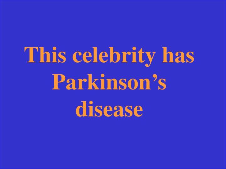 This celebrity has Parkinson