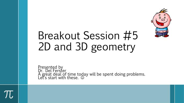 Breakout session 5 2d and 3d geometry