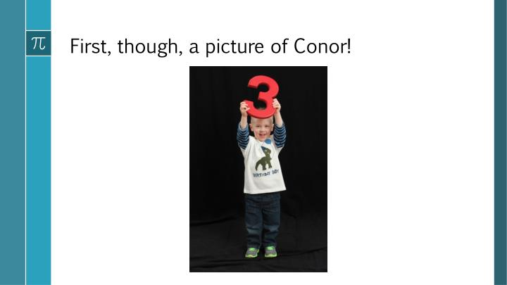 First, though, a picture of Conor!