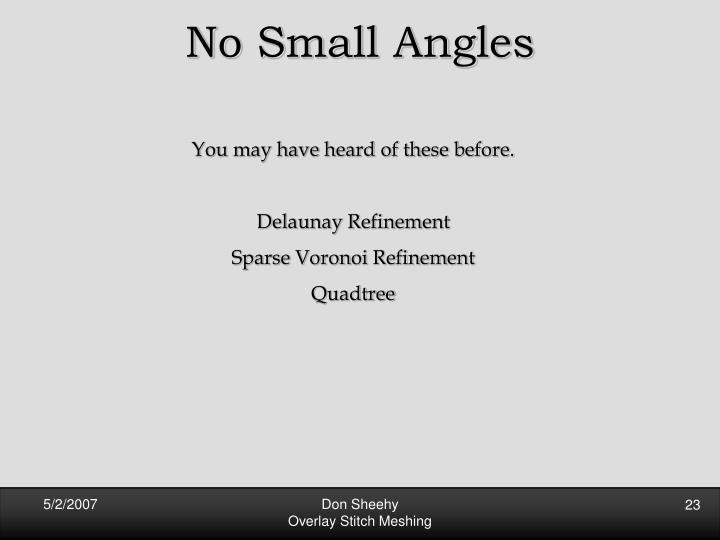 No Small Angles