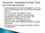 terrorism equivalent of war time for criminal justice