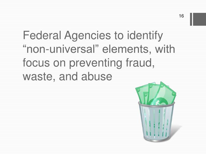 """Federal Agencies to identify """"non-universal"""" elements, with focus on preventing fraud, waste, and abuse"""