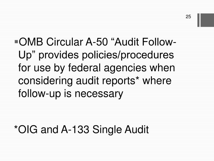 """OMB Circular A-50 """"Audit Follow-Up"""" provides policies/procedures for use by federal agencies when considering audit reports* where follow-up is necessary"""