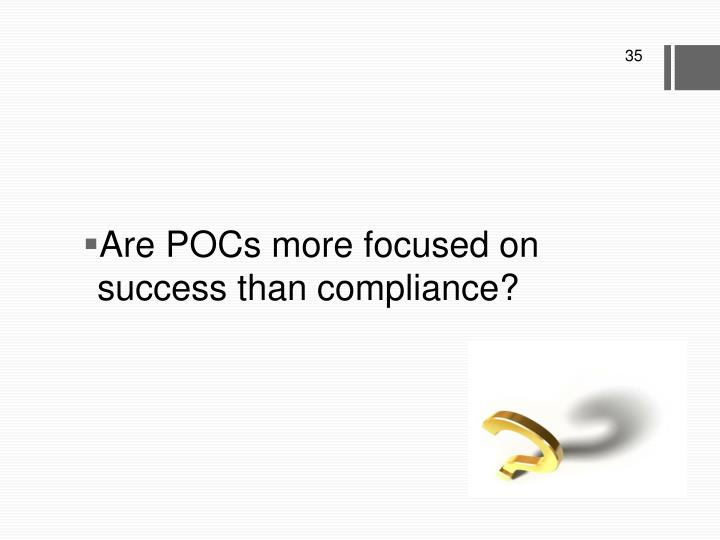 Are POCs more focused on success than compliance?
