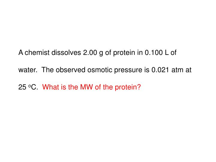 A chemist dissolves 2.00 g of protein in 0.100 L of