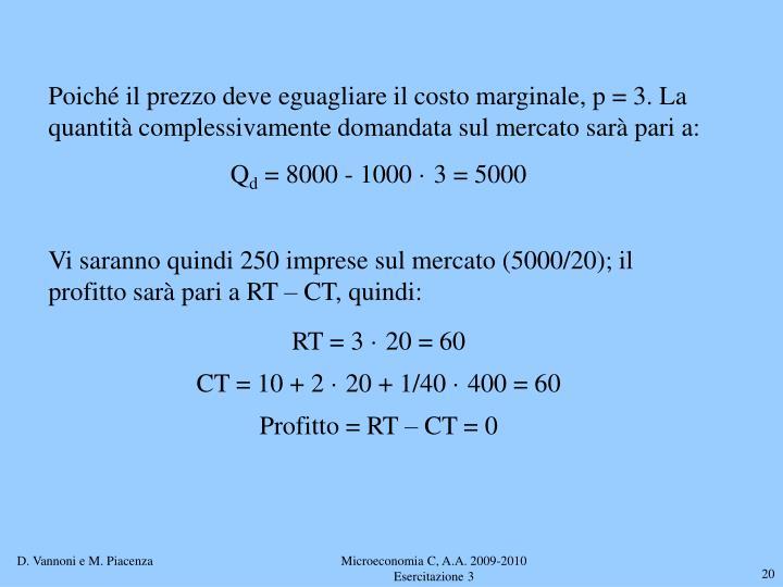 Poiché il prezzo deve eguagliare il costo marginale, p = 3. La quantità complessivamente domandata sul mercato sarà pari a: