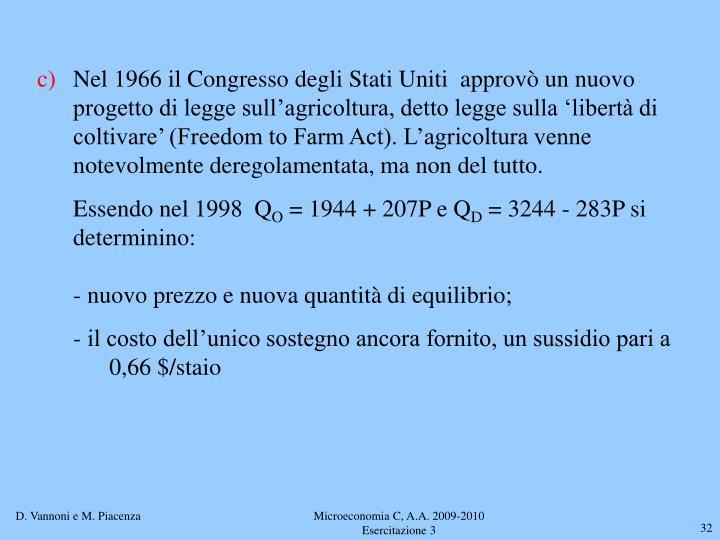 Nel 1966 il Congresso degli Stati Uniti  approvò un nuovo progetto di legge sull'agricoltura, detto legge sulla 'libertà di coltivare' (Freedom to Farm Act). L'agricoltura venne notevolmente deregolamentata, ma non del tutto.
