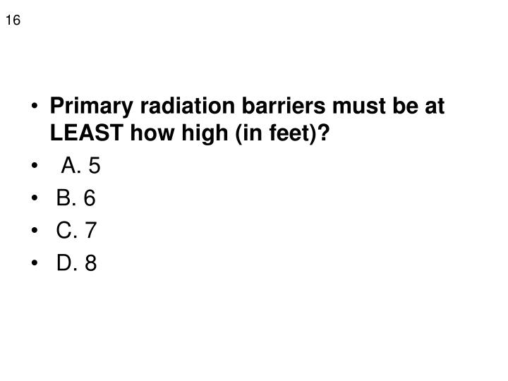 Primary radiation barriers must be at LEAST how high (in feet)?