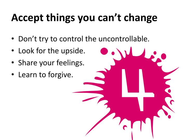 Accept things you can't change