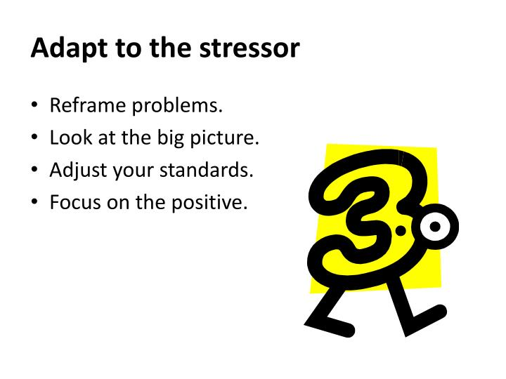 Adapt to the stressor