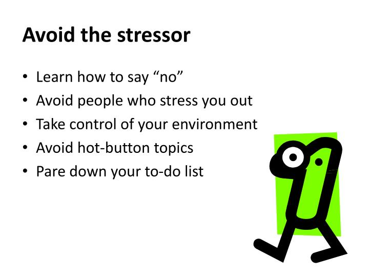Avoid the stressor