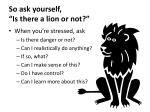 so ask yourself is there a lion or not