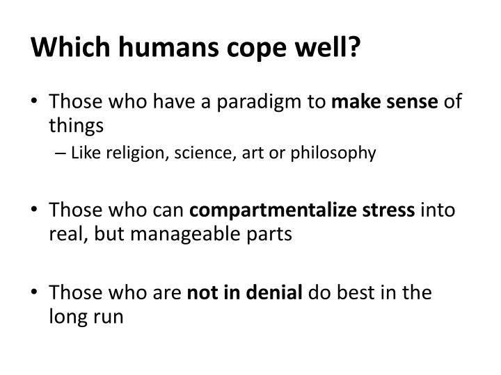 Which humans cope well?