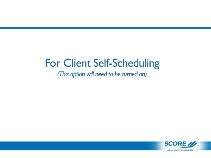 For Client Self-Scheduling
