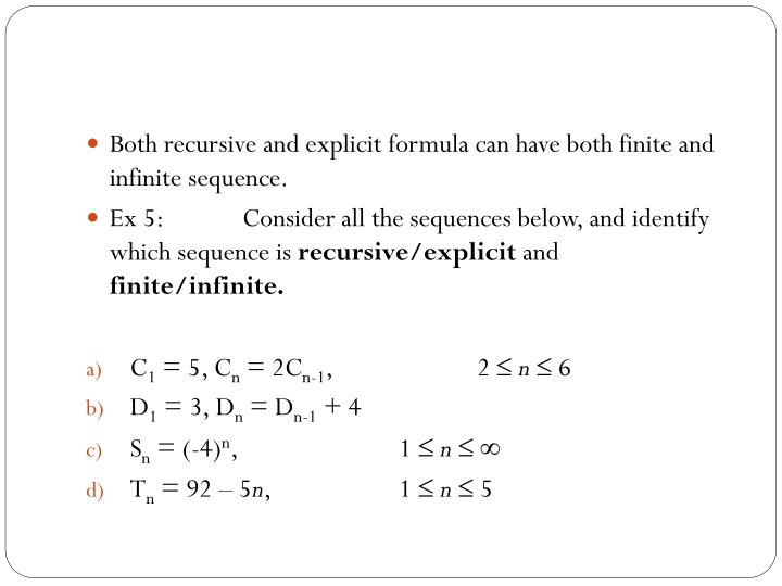 Both recursive and explicit formula can have both finite and infinite sequence.