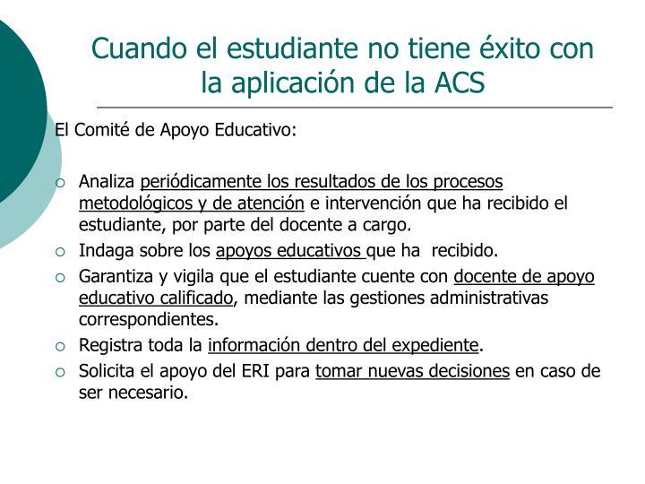 Cuando el estudiante no tiene éxito con la aplicación de la ACS
