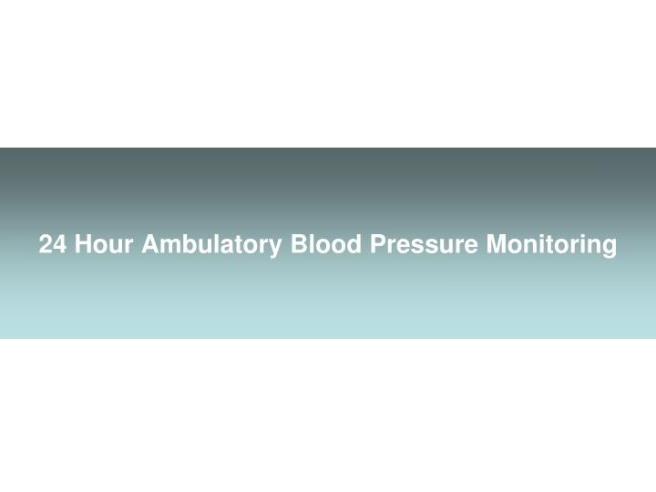 24 Hour Ambulatory Blood Pressure Monitoring