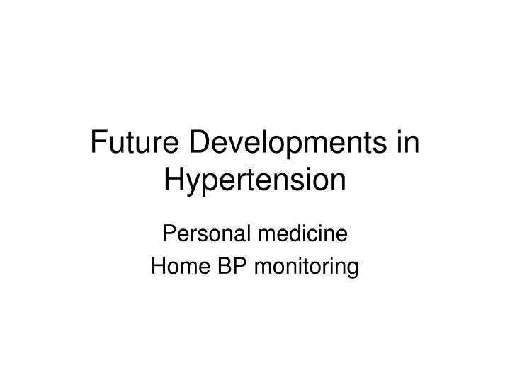 Future Developments in Hypertension
