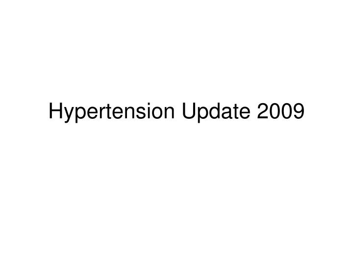Hypertension Update 2009