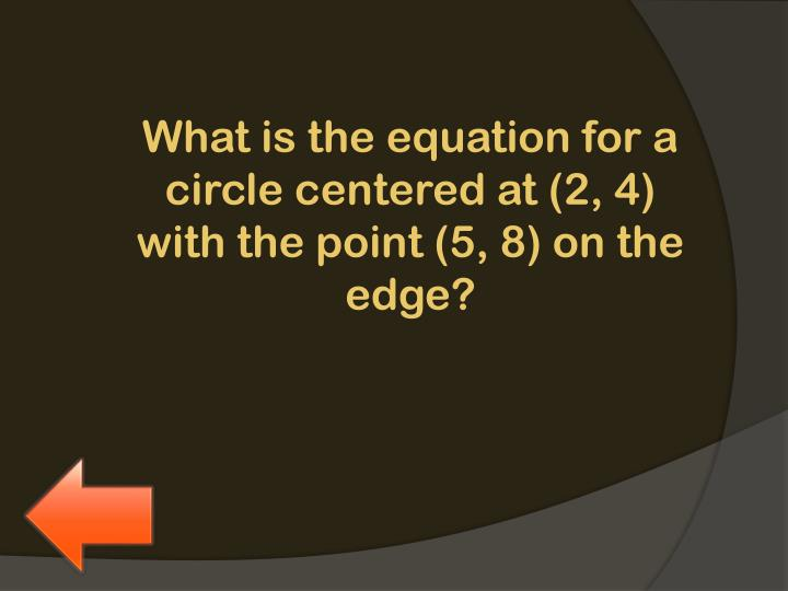 What is the equation for a circle centered at (2,