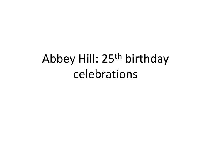 abbey hill 25 th birthday celebrations