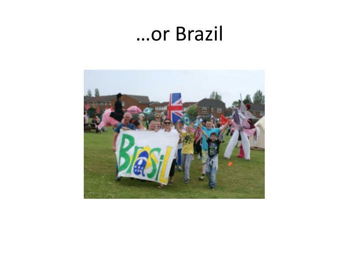 …or Brazil