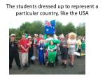 the students dressed up to represent a particular country like the usa