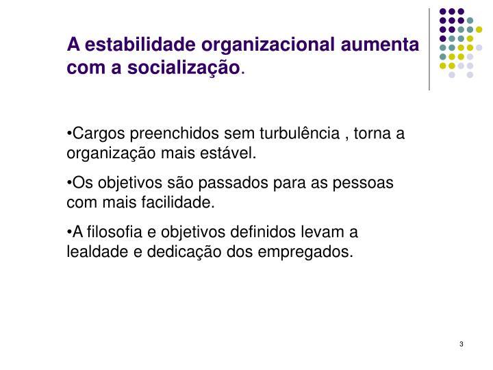 A estabilidade organizacional aumenta  com a socialização