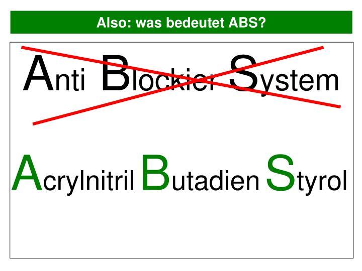 Also: was bedeutet ABS?